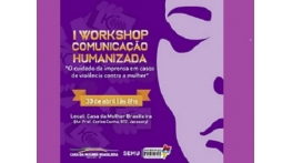 Casa da Mulher Brasileira faz workshop sobre cuidados na cobertura dos casos de violência